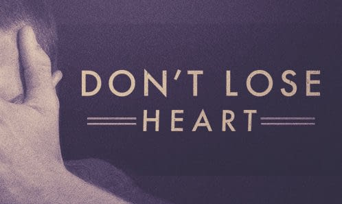 We Do Not Lose Heart!
